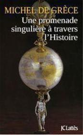 Une promenade singuliere a travers l'histoire – Michel De Grece