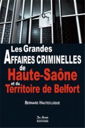 Les grandes affaires criminelles de Haute-Saône et du territoire de Belfort - Couverture - Format classique