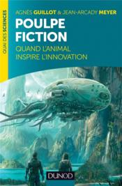 Vente  Poulpe fiction ; quand l'animal inspire l'innovation (2e édition)  - Agnes Guillot - Jean-Arcady Meyer