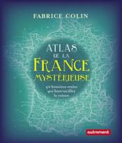 Atlas de la France mysterieuse  - Fabrice Colin