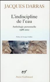 L'indiscipline de l'eau ; anthologie personnelle 1988-2012 - Couverture - Format classique