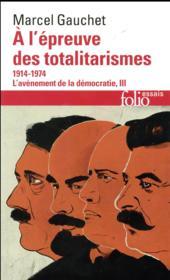 L'avènement de la démocratie t.3 ; à l'épreuve des totalitarismes, 1914-1974 - Couverture - Format classique