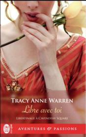 Vente livre :  Libertinage à Cavendish Square T.3 ; libre avec toi  - Tracy Anne Warren