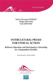 Vente livre :  Intercultural praxis for ethical action reflexive education and participatory citizenship for a respondent sociality  - Onorati/Bignami/Bedn - Furio Bednarz - Filippo Bignami - Maria Giovanna Onorati