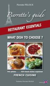 Vente livre :  Pierrette's guide ; restaurant essentials ; what dish you choose ? french cuisine  - Pierrette Feloux
