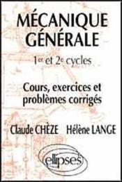 Mecanique Generale 1er Et 2e Cycles Cours Exercices Et Problemes Corriges - Couverture - Format classique