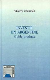 Investir en Argentine ; guide pratique - Intérieur - Format classique