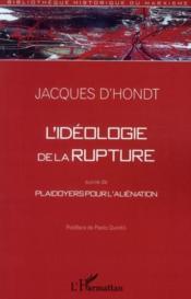 L'idéologie de la rupture ; plaidoyers pour l'aliénation - Couverture - Format classique