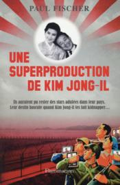 Une superproduction de Kim Jong-Il  - Paul Fischer