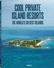 Vente livre :  Cool private island resorts ; the world's 101 best islands  - Collectif