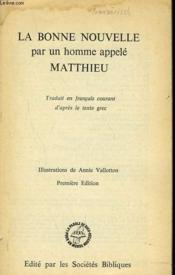 La Bonne Nouvelle Par Un Homme Appele Matthieu. - Couverture - Format classique