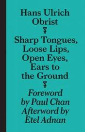 Vente livre :  Sharp tongues loose lips, open eyes, ears to the ground  - Hans Ulrich Obrist