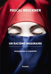 Un racisme imaginaire ; islamophobie et culpabilité - Couverture - Format classique