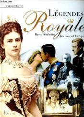 Legendes Royales Dans L'Intimite Des Cours D'Europe - Couverture - Format classique