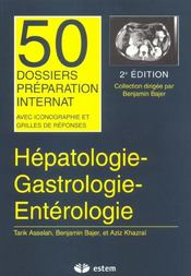 Dossier Hepato-Gastro-Enterologie 50 Dossiers Preparations Internat - Intérieur - Format classique