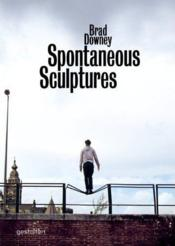 Vente livre :  Spontaneous sculptures  - Brad Downey