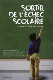 Sortir de l'échec scolaire ; un guide à l'usage des parents  - Louis Musso