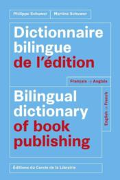 Vente  Dictionnaire bilingue de l'édition ; bilingual dictionary of book publishing  - Philippe Schuwer - Martine Schuwer - Philippe Schuwer