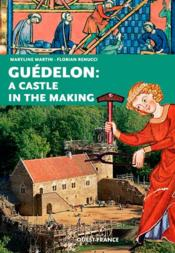 Vente livre :  Guédelon : a castle in the making  - Maryline Martin - Florian Renucci
