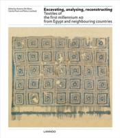 Vente livre :  Excavating, analysing, reconstructing ; textiles of the first millennium AD from Egypt and neighbouring countries  - Petra Linscheid - Cacilia Fluck - Antoine De Moor