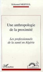 Une anthropologie de la proximité ; les professionels de la santé en Algérie - Couverture - Format classique