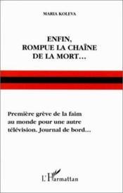 Enfin rompue la chaîne de la mort...première grève de la faim au monde pour une autre télévision. Journal de bord... - Couverture - Format classique