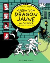 Opération dragon jaune ; 60 énigmes à résoudre en s'amusant ! - Couverture - Format classique