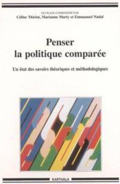 Penser la politique comparee. un etat des savoirs theoriques et methodologiques - Couverture - Format classique