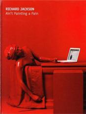 Richard Jackson Ain'T Painting A Pain /Anglais - Couverture - Format classique