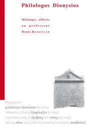 Philologos Dionysios. Melanges Offerts Au Professeur Denis Knoepfler - Couverture - Format classique