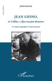 Jean Giono de Colline à Que ma joie demeure ; le temps suspendu, le tout retrouvé - Couverture - Format classique