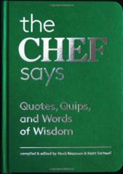 Vente livre :  The chef says - quotes, quips and words of wisdom  - Nach Waxman - Matt Sartwell