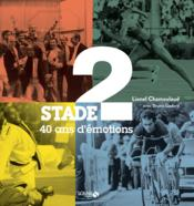 Stade 2 ; 40 ans d'émotion  - Lionel Chamoulaud - Bruno Godard