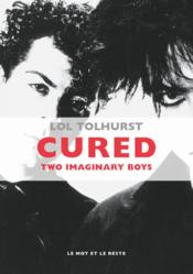 Vente livre :  Cured ; two imaginary boys  - Lol Tolhurst