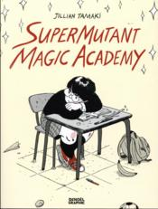 Vente livre :  Supermutant magic academy  - Jillian Tamaki