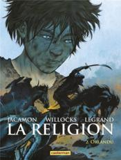 La religion T.2 ; Orlandu  - Jacamon - Legrand - Luc Jacamon - Benjamin Legrand - Tim Willocks