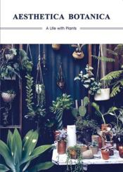 Vente livre :  Aesthetica botanica ; a life with plants  - Collectif