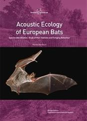Vente livre :  Acoustic ecology of european bats ; species identification, study of their habitats and foraging behaviour  - Michel Barataud