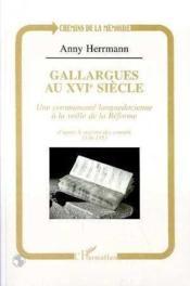Gallargues Au Xvi Siecle ; Une Communaute Languedocienne A La Veille De La Reforme D'Apres Registre Consuls 1536-1553 - Couverture - Format classique