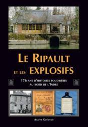Le ripault et les explosifs ; 176 ans d'histoires poudrières au bord de l'Indre - Couverture - Format classique