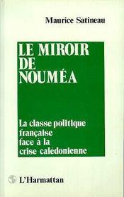 Le Miroir De Noumea ; La Classe Politique Francaise Face A La Crise Caledonienne - Intérieur - Format classique