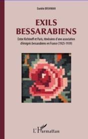 Exils bessarabiens ; entre Kichineff et Paris, itinéraires d'une association d'émigrés bessarabiens en France (1925-1939) - Couverture - Format classique