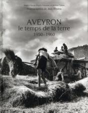 Aveyron ; le temps de la terre, 1950-1960 - Couverture - Format classique