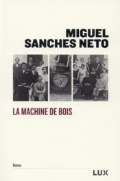 La machine de bois  - Miguel Sanches Neto