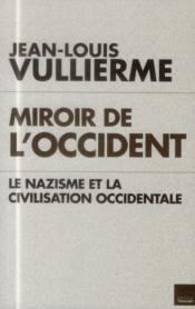 Vente  Miroir de l'Occident ; le nazisme et la civilisation occidentale  - Jean-Louis Vullierme