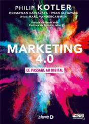 Vente livre :  Marketing 4.0 ; le passage au digital  - Philip Kotler - Hermawan Kartajaya - Iwan Setiawan - Marc Vandercammen