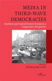 Vente livre :  Media in third-wave democracies ; southern and sentral/sastern Europe in a comparative perspective  - Peter Bajomi-Lazar