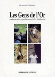Les gens de l'or ; mémoire des orpailleurs créoles du Maroni - Couverture - Format classique