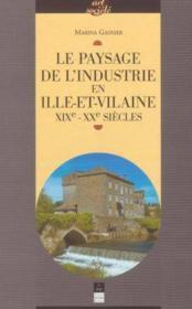 Le paysage de l'industrie en Ille-et-Vilaine XIX-XX siècles - Couverture - Format classique