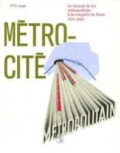 Metro-Cité - Le Chemin De Fer Métropolitain A La Conquête De Paris, 1871-1945 - Couverture - Format classique